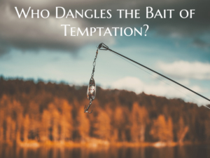 Who Dangles the Bait of Temptation?